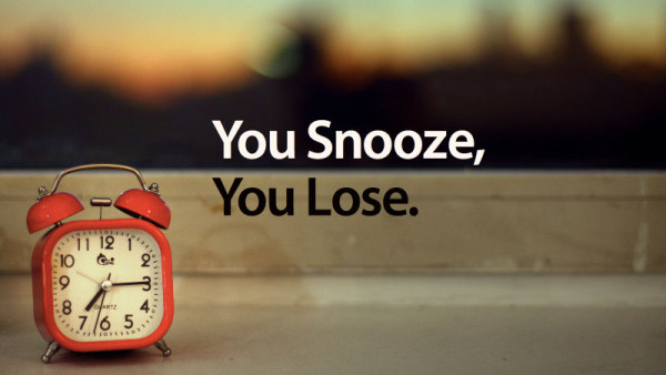 you snooze you lose. work from home & stick to routine